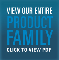 VIEW OUR ENTIRE PRODUCT FAMILY